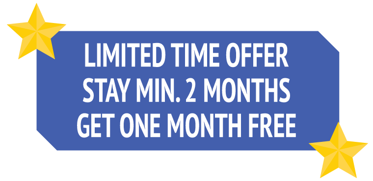 LIMITED TIME OFFER STAY MIN. 2 MONTHS GET ONE MONTH FREE